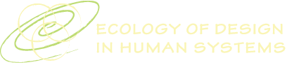Ecology of Design In Human Systems